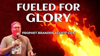 Fueled for Glory - Prophet Branden Aggett-Cox (31.05.20)