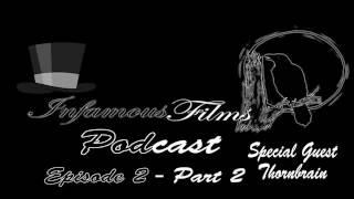 Infamous Films Podcast Episode 2- Part 2 (feat. ThornBrain)