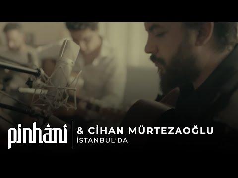 Pinhani & Cihan Mürtezaoğlu - İstanbul'da