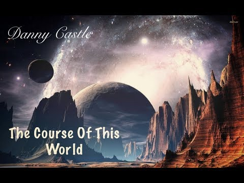 DANNY CASTLE - THE COURSE OF THIS WORLD!