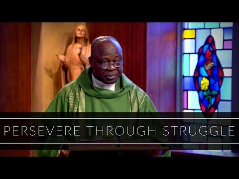 Persevere Through Struggle | Homily: Father Joseph Boafo