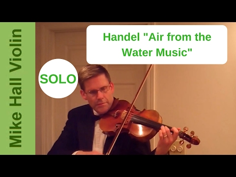 Handel Air from the Water Music for violin solo (arranged by Mike Hall)