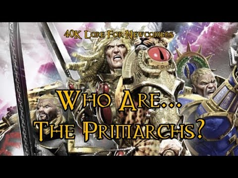 40K Lore For Newcomers - Who Are... The Primarchs? - 40K Theories