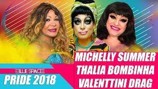 Blue Space Oficial | Pride 2018 | Michelly Summer + Valenttini Drag + Thalia Bombinha - 02.06.18