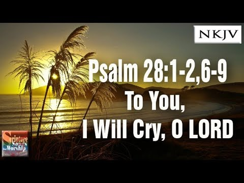 Psalm 28:12,69 Song To You, I Will Cry, O LORD Esther Mui Christian Praise Worship Lyrics
