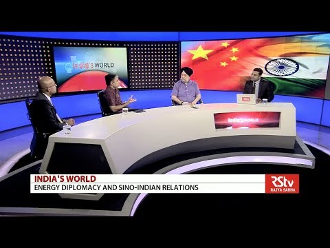India's World - Energy Diplomacy and Sino-Indian Relations