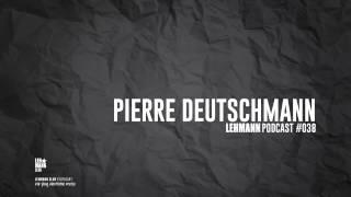 Lehmann Podcast #038 - Pierre Deutschmann