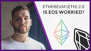 Ethereum 2.0 | Should EOS Be Worried?
