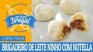 Ana Maria Brogui #238 - Brigadeiro de Leite Ninho com Nutella para Intolerantes à Lactose