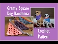 Cover image Granny Square Dog Bandanna Crochet Pattern