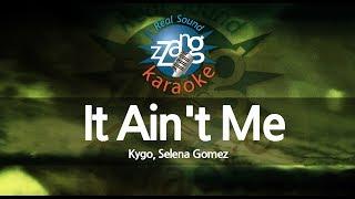 Kygo, Selena Gomez-It Ain't Me (MR) (Karaoke Version) [ZZang KARAOKE]