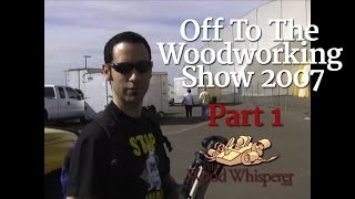 9 - Off To The Woodworking Show 2007 (part 1 Of 2)