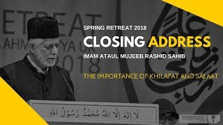 SPRING RETREAT 2018: Closing Address - The Importance of Khilafat and Salaat
