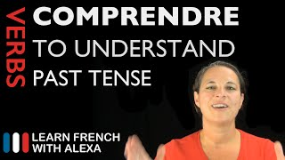 Comprendre (to understand) — Past Tense (French verbs conjugated by Learn French With Alexa)