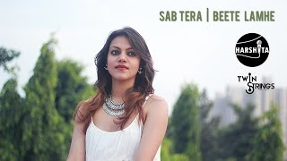 sab-tera-beete-lamhe-cover-harshita-kumar-ft-twin-strings