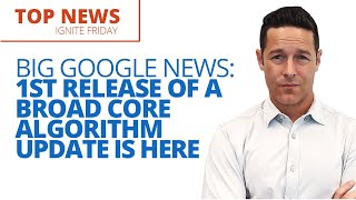 Big Google News: 1st Release of a Broad Core Algorithm Update is Here