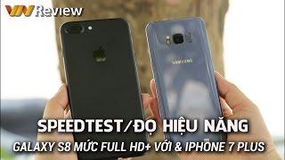 VnReview - Speedtest/Đọ hiệu năng Galaxy S8 mức Full HD+ với iPhone 7 Plus
