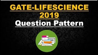 GATE -2019 LIFE SCIENCE | QUESTIONS PATTERN