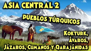 ASIA CENTRAL 2: Pueblos Túrquicos - Kökturk, Ávaros, Jázaros, Cumanos, Qarajánidas - Historia Turcos
