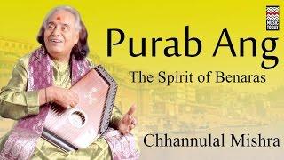 Purab Ang: The Spirit Of Benaras | Audio Jukebox | Vocal | Classical | Chhannulal Mishra