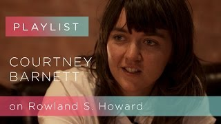 "Courtney Barnett on Rowland S. Howard - ""Exit Everything"" 