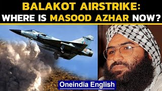 Balakot air strike: The fallout | Where is Masood Azhar now? | Oneindia News