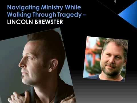 Lincoln Brewster: Navigating Ministry While Walking Through Tragedy