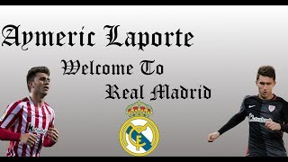 Aymeric Laporte   Welcome to Real Madrid  2017/2018