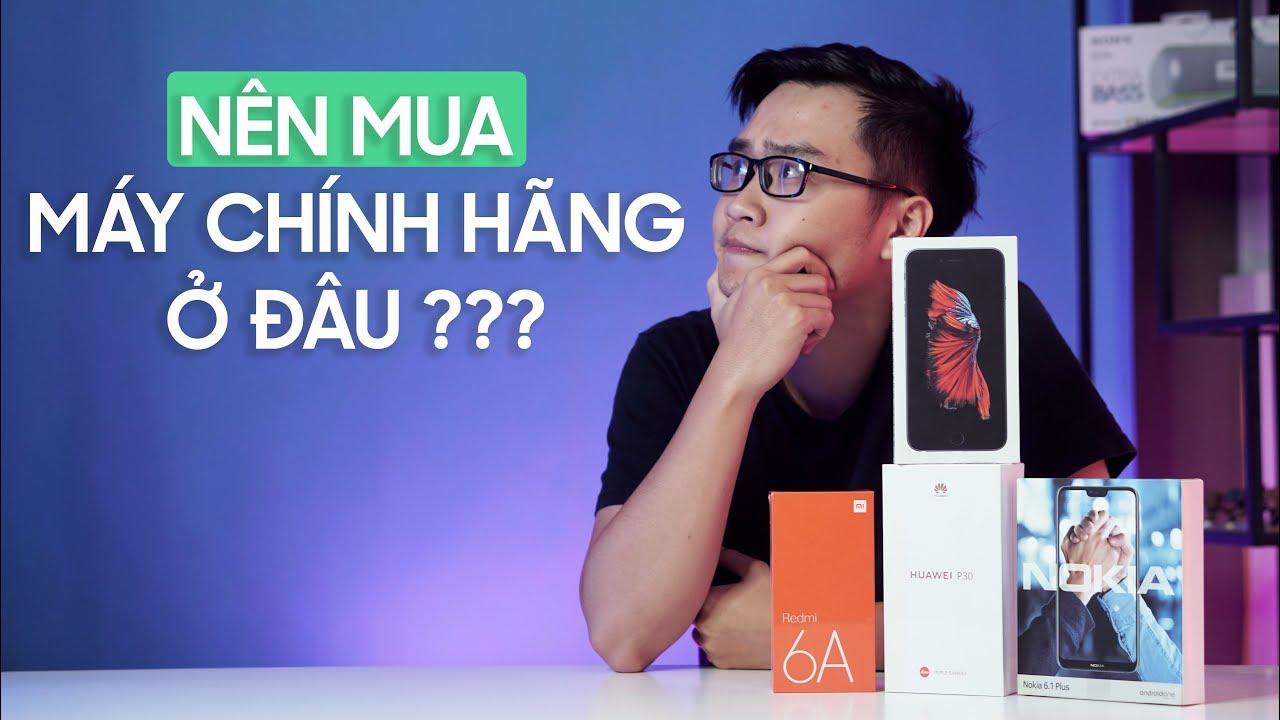 Nên mua điện thoại chính hãng ở đâu?