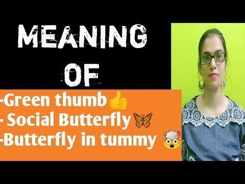 Meaning Of : GREEN THUMB , SOCIAL BUTTERFLY , BUTTERFLY IN TUMMY