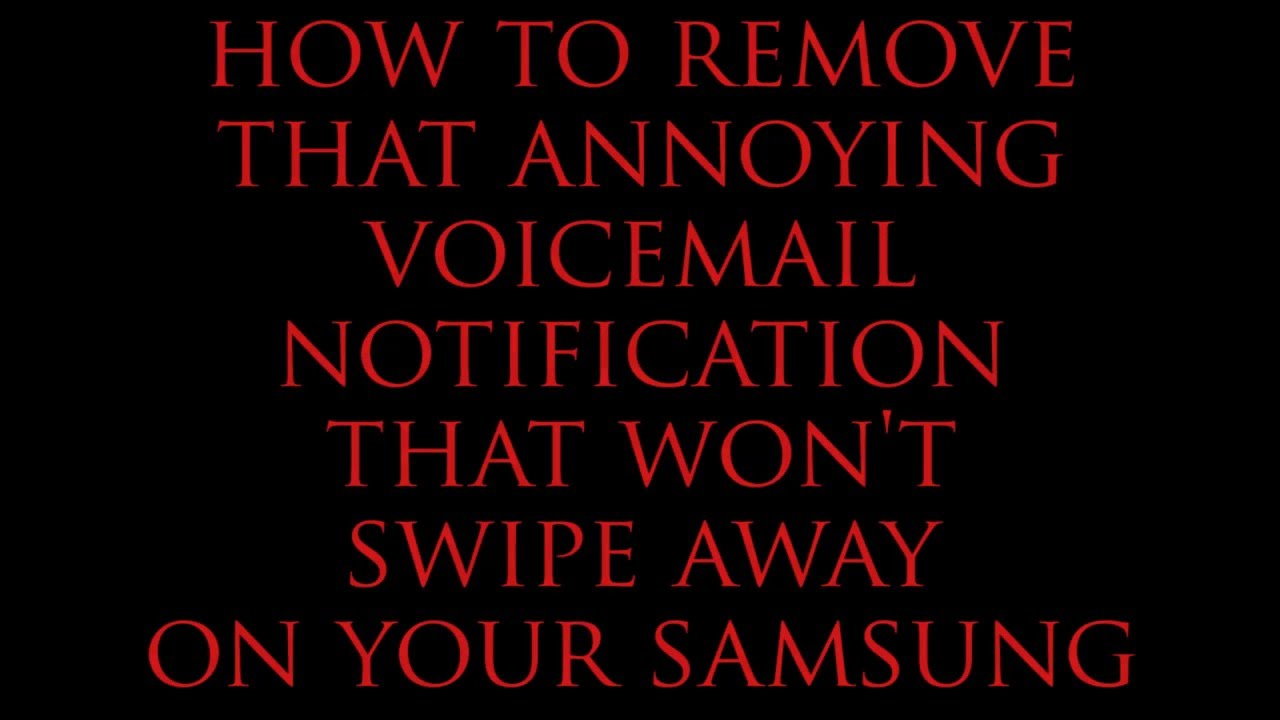 Samsung voicemail notification won't go away! How to remove it