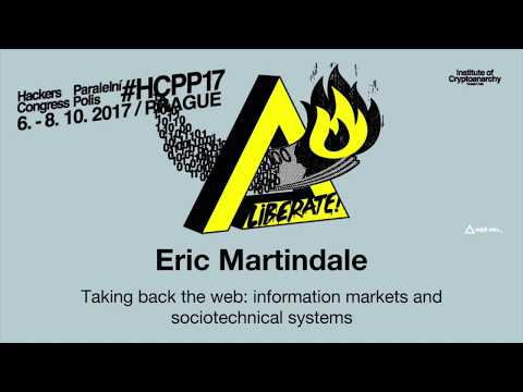 Eric Martindale - TAKING BACK THE WEB: INFORMATION MARKETS AND SOCIOTECHNICAL SYSTEMS   HCPP17