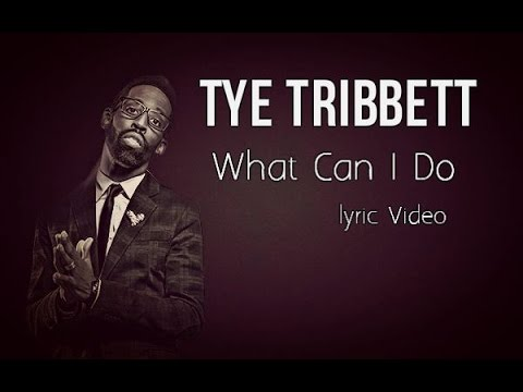 Tye Tribbett   What Can I Do Lyric Video