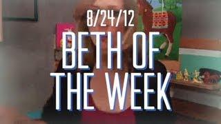 Beth of the Week - 8/24/12 (Full Ep)