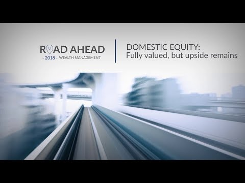 Domestic Equity: Fully valued, but upside remains