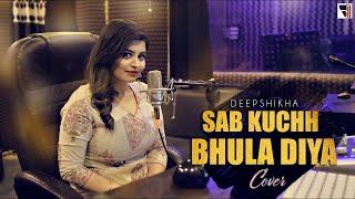 Sab Kuchh Bhula Diya Cover | Female Version | @Deepshikha Raina  | Hum Tumhare Hain Sanam |