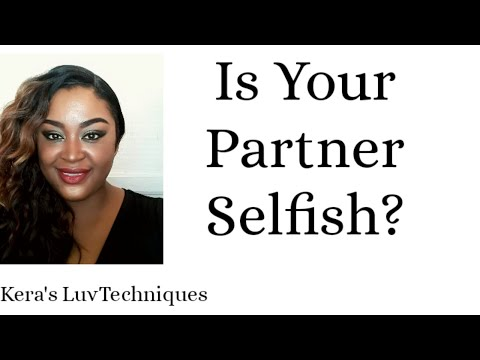 How To Deal With A Selfish Partner: Relationship Advice