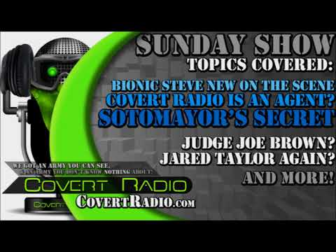SUNDAY SHOW: Covert Radio is an Agent?| Bionic Steve | Soto Secrets | Judge Joe Brown? & MORE!