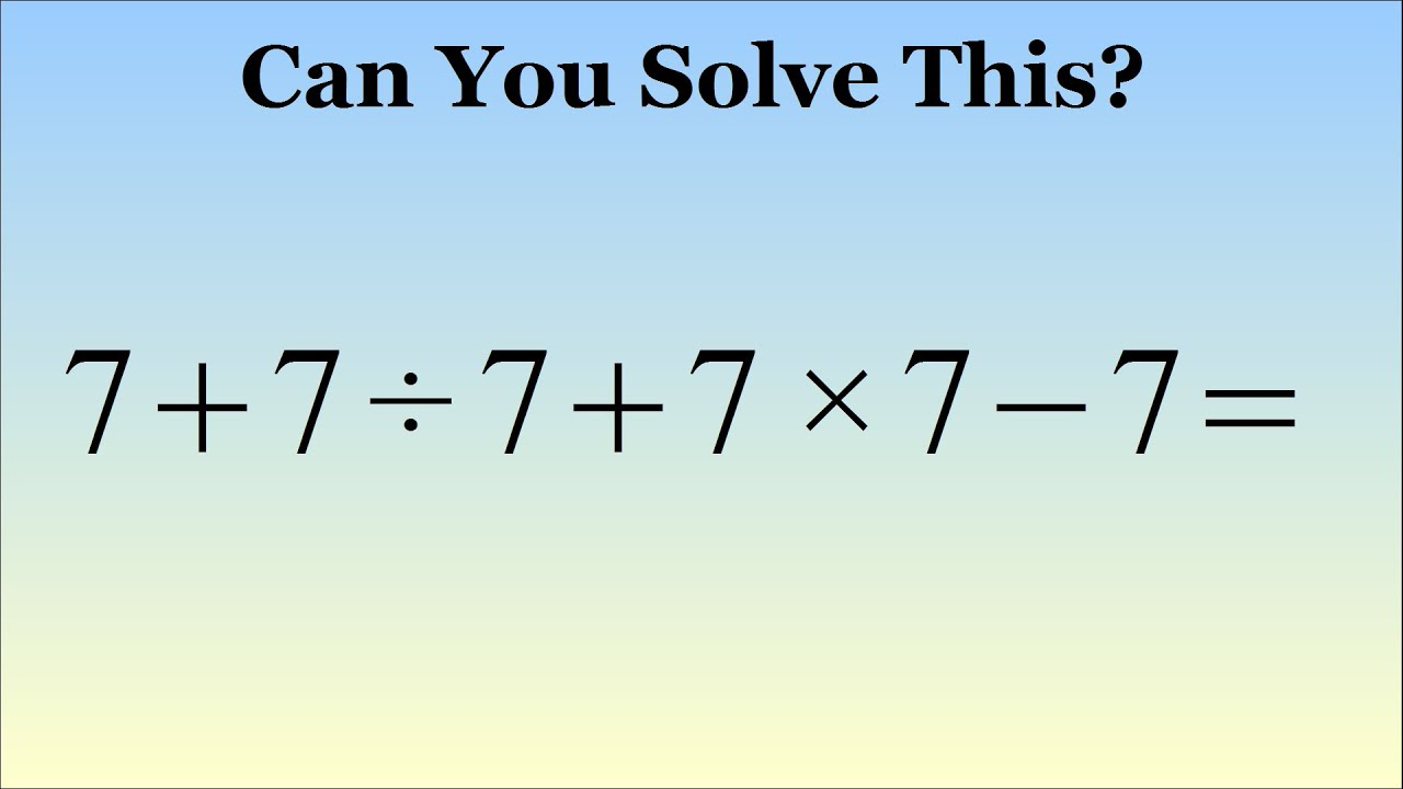 What Is 7 + 7 ÷ 7 + 7 × 7 - 7 = ? The Correct Answer Explained - YouTube