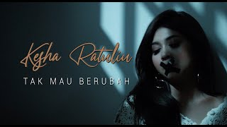 KESHA RATULIU - TAK MAU BERUBAH ( OFFICIAL MUSIC VIDEO )