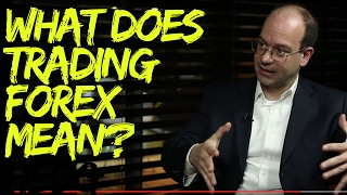 What does Trading Forex Mean?