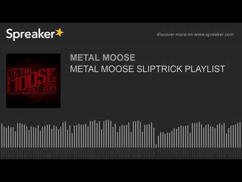 METAL MOOSE SLIPTRICK PLAYLIST