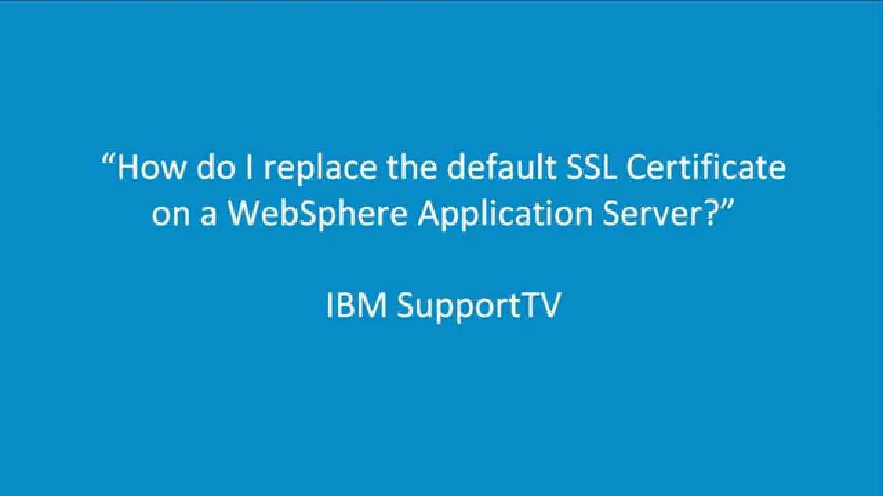 How Do I Replace The Default Ssl Certificate On A Websphere