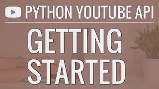 Python YouTube API Tutorial: Getting Started - Creating An API Key And Querying The API