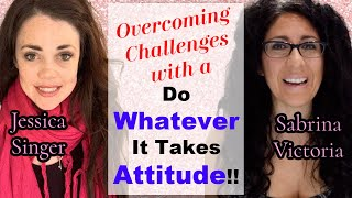 Over Coming Challenges With A Do Whatever It Takes Attitude!