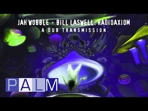 Jah Wobble Bill Laswell: Radioaxiom A Dub Transmission - Bass: The Final Frontier [Full Album]