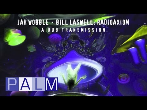 Jah Wobble Bill Laswell: Radioaxiom A Dub Transmission - Bass: The Final Frontier [Full Album]