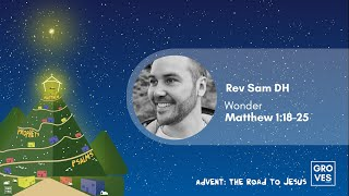 Wonder - Rev Sam DH - Matthew 1:18-25 - Advent:Road to Jesus - The Groves Church, Chester, UK