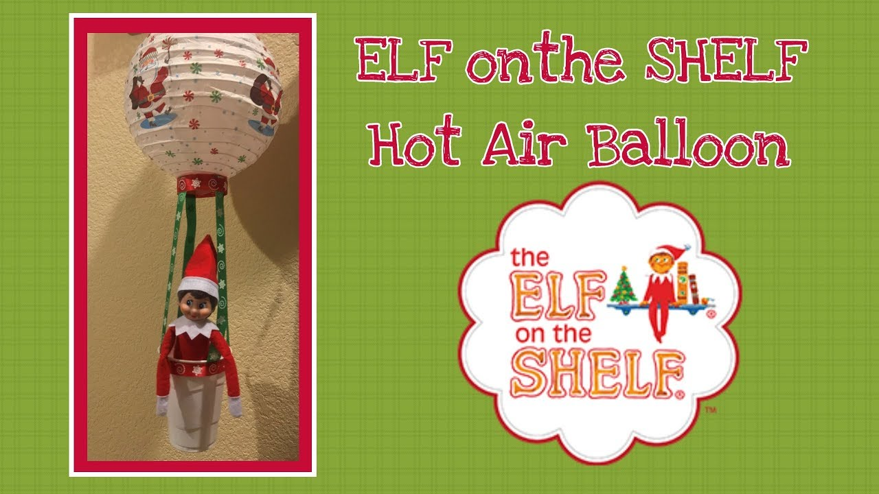 Diy Dollar Tree Elf On The Shelf Hot Air Balloon Youtube