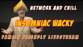 Insomniac Theater - Wacky and A few Friends - Late Night Stream - talk - Comedy - Chill
